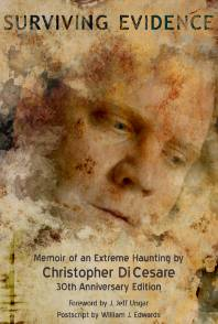 Surviving Evidence A Memoir of an Extreme Haunting by Chris DiCesare
